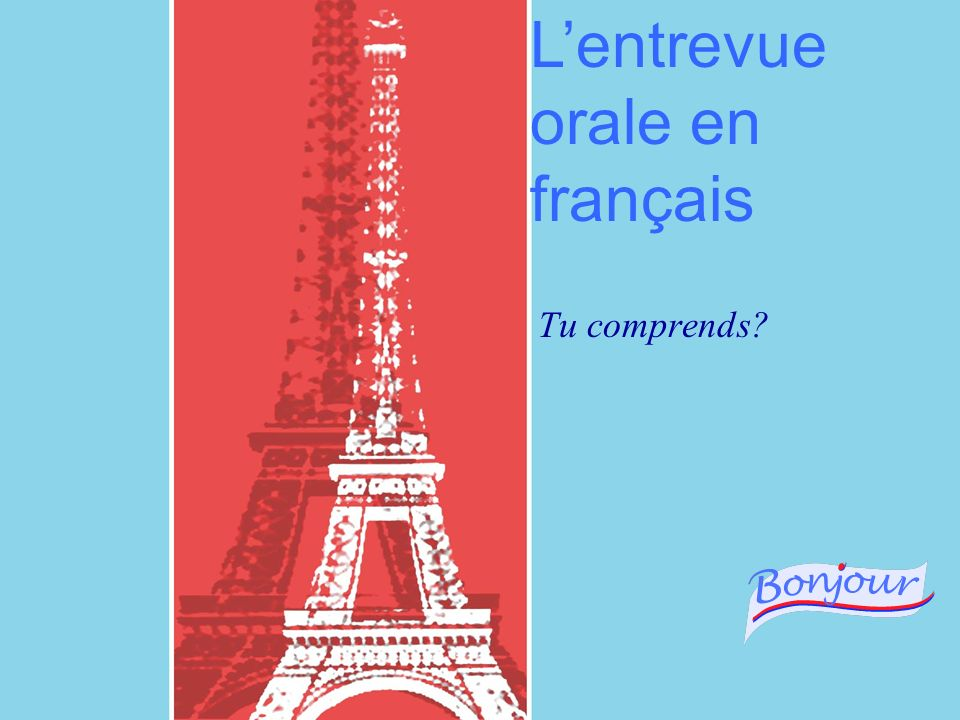 French 2200 – 3200 You will participate in an oral interview in elluminate The interview will last approximately… 10 minutes- French 2200 15 minutes- French 3200 The following slides describe how the interview will unfold and how you are graded on your interview.