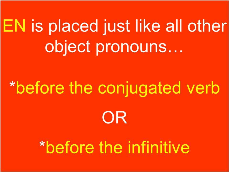 le pronom en Où est-ce que tu penses le pronom en doit être placé dans une phrase? EN is placed just like all other object pronouns… *before the conju