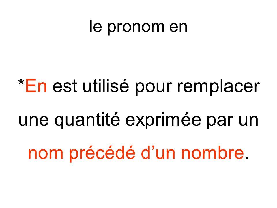 le pronom en *En est utilisé pour remplacer une quantité exprimée par un nom précédé dun nombre.