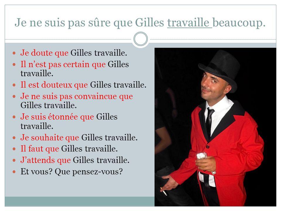 Je ne suis pas sûre que Gilles travaille beaucoup.