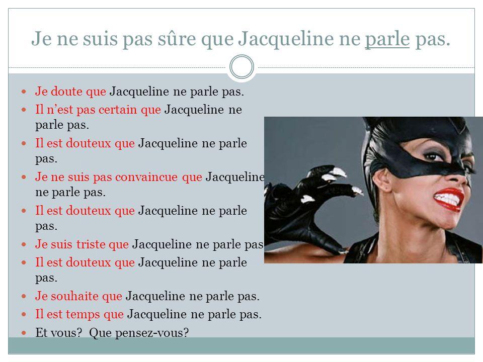Je ne suis pas sûre que Jacqueline ne parle pas. Je doute que Jacqueline ne parle pas.