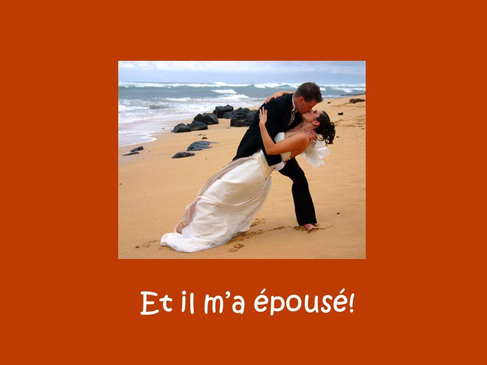 Et il ma épousé!