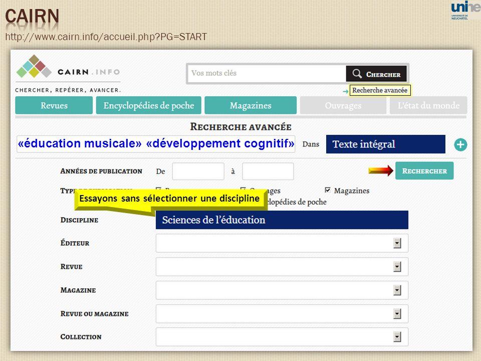 http://www.cairn.info/accueil.php PG=START «éducation musicale» «développement cognitif» Essayons sans sélectionner une discipline