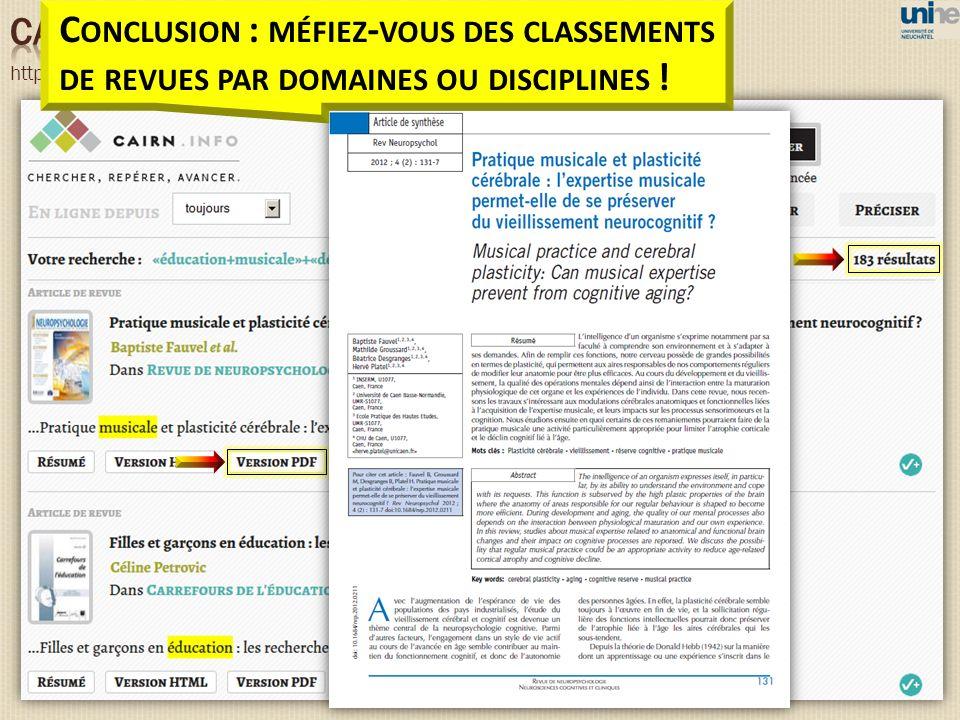 http://www.cairn.info/accueil.php PG=START C ONCLUSION : MÉFIEZ - VOUS DES CLASSEMENTS DE REVUES PAR DOMAINES OU DISCIPLINES !