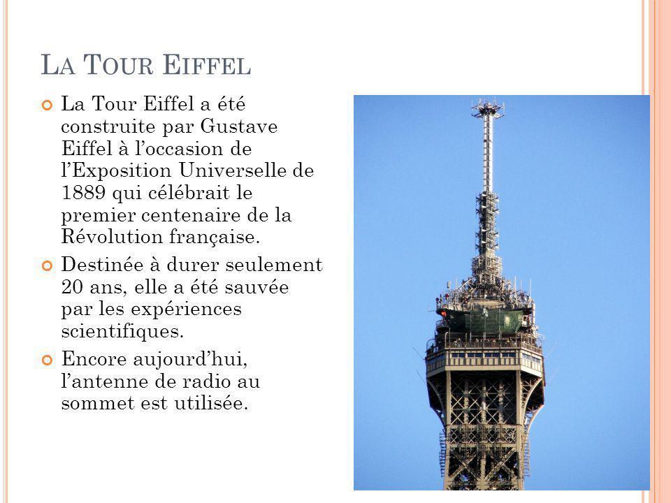 L A T OUR E IFFEL La Tour Eiffel a été construite par Gustave Eiffel à loccasion de lExposition Universelle de 1889 qui célébrait le premier centenair