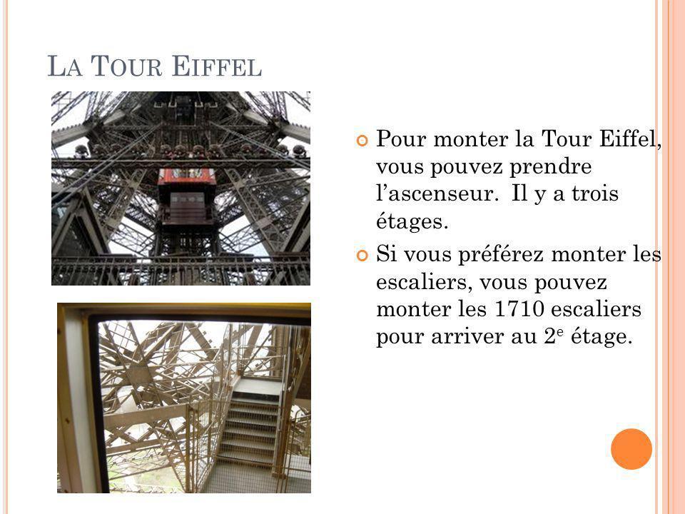 L A T OUR E IFFEL Pour monter la Tour Eiffel, vous pouvez prendre lascenseur. Il y a trois étages. Si vous préférez monter les escaliers, vous pouvez