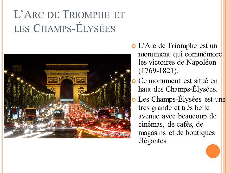 LA RC DE T RIOMPHE ET LES C HAMPS -É LYSÉES LArc de Triomphe est un monument qui commémore les victoires de Napoléon (1769-1821). Ce monument est situ