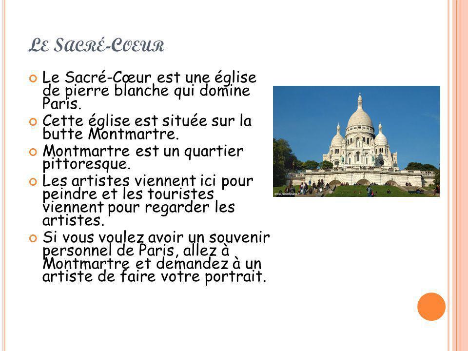 L E S ACRÉ -C OEUR Le Sacré-Cœur est une église de pierre blanche qui domine Paris. Cette église est située sur la butte Montmartre. Montmartre est un