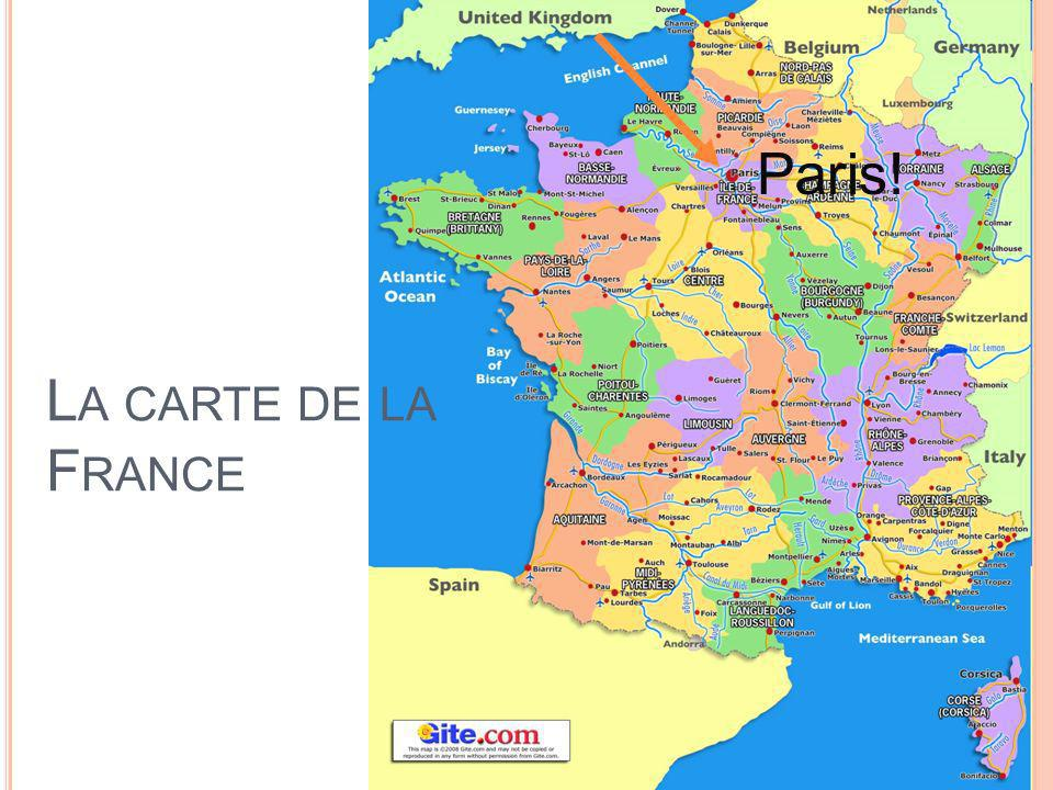 L A CARTE DE LA F RANCE Paris!