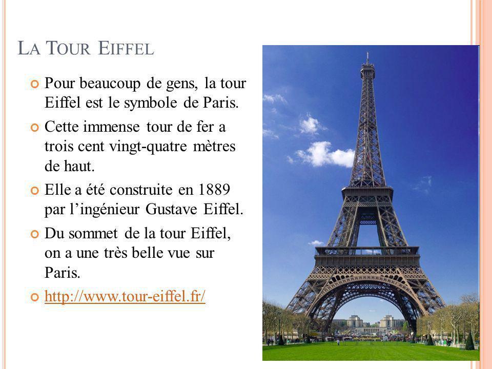 L A T OUR E IFFEL Pour beaucoup de gens, la tour Eiffel est le symbole de Paris. Cette immense tour de fer a trois cent vingt-quatre mètres de haut. E