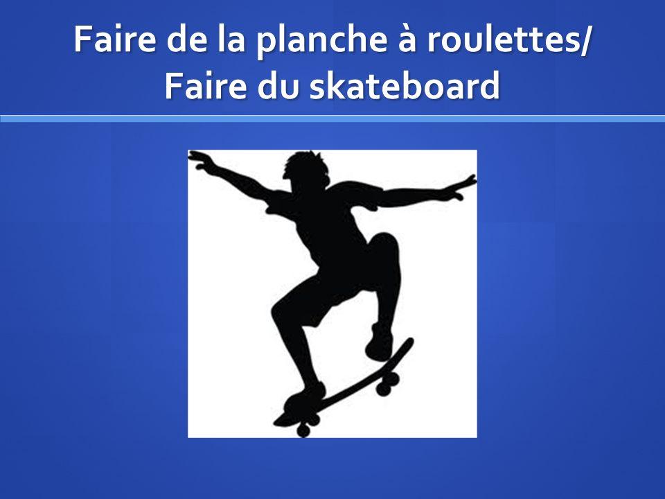 Faire de la planche à roulettes/ Faire du skateboard