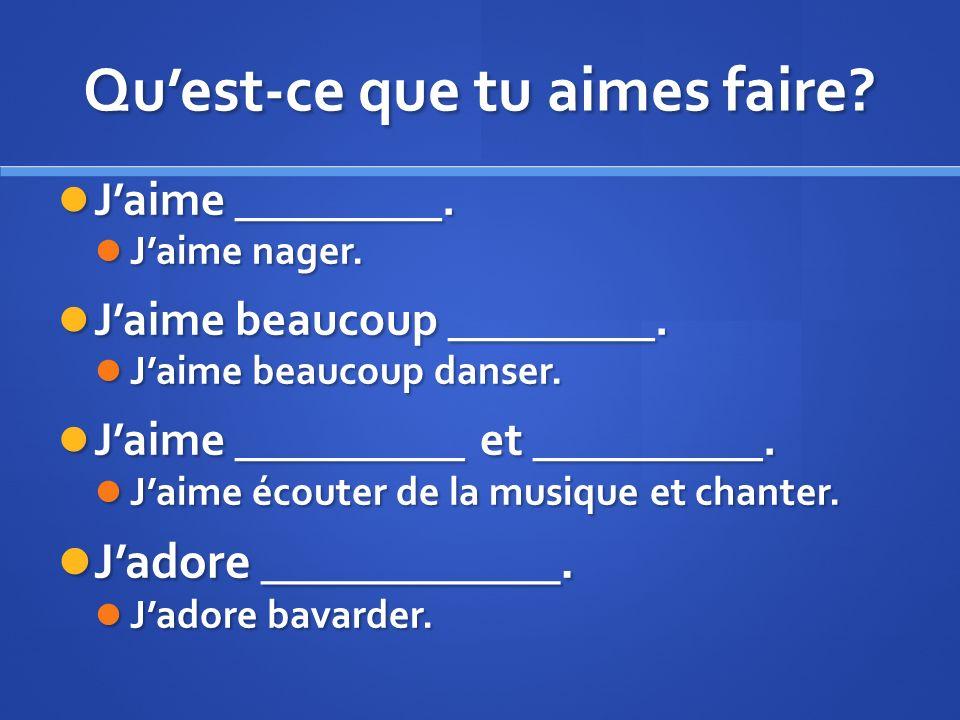 Quest-ce que tu aimes faire. Jaime _________. Jaime _________.