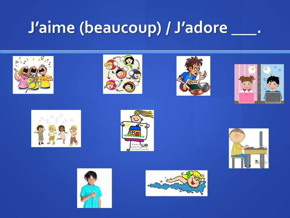 Jaime (beaucoup) / Jadore ___.
