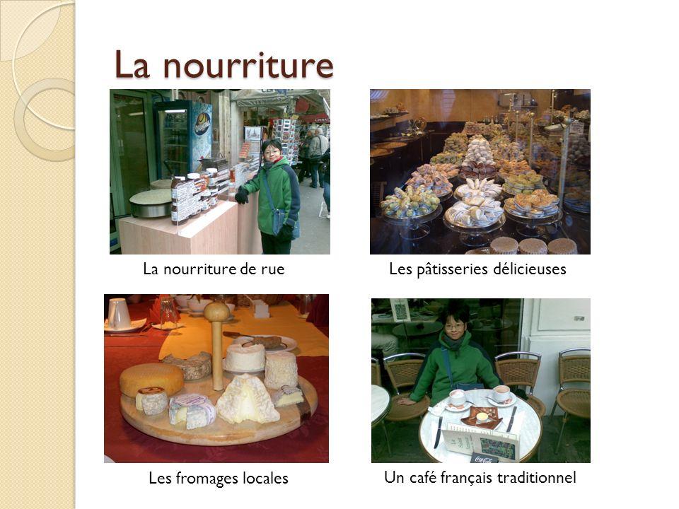 La nourriture La nourriture de rueLes pâtisseries délicieuses Les fromages locales Un café français traditionnel