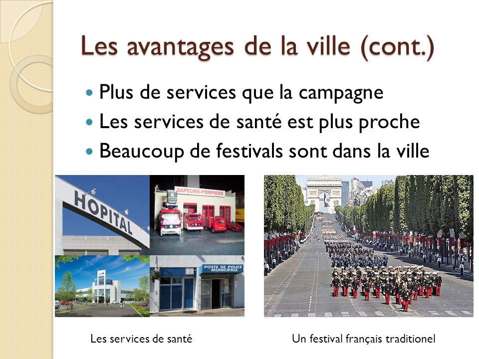 Les avantages de la ville (cont.) Plus de services que la campagne Les services de santé est plus proche Beaucoup de festivals sont dans la ville Les