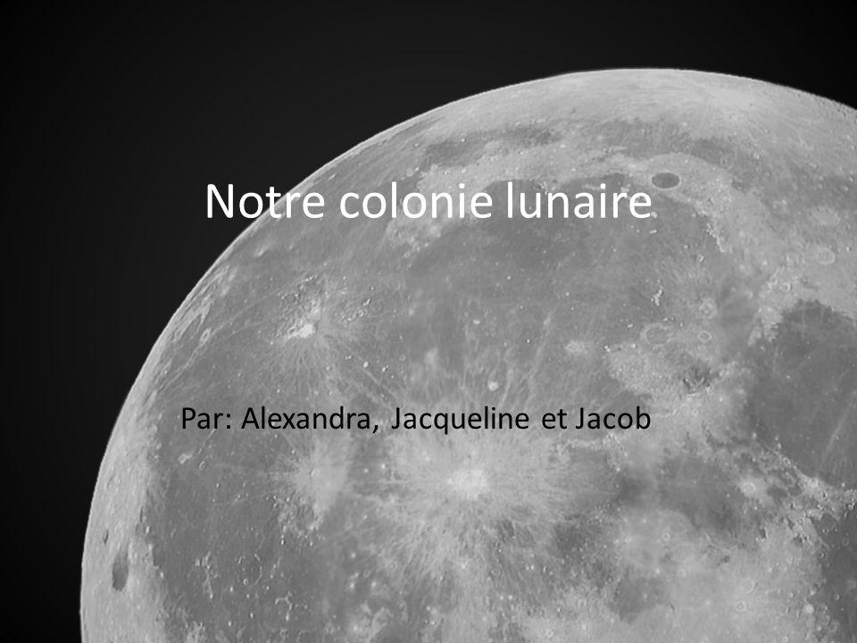 Notre colonie lunaire Par: Alexandra, Jacqueline et Jacob