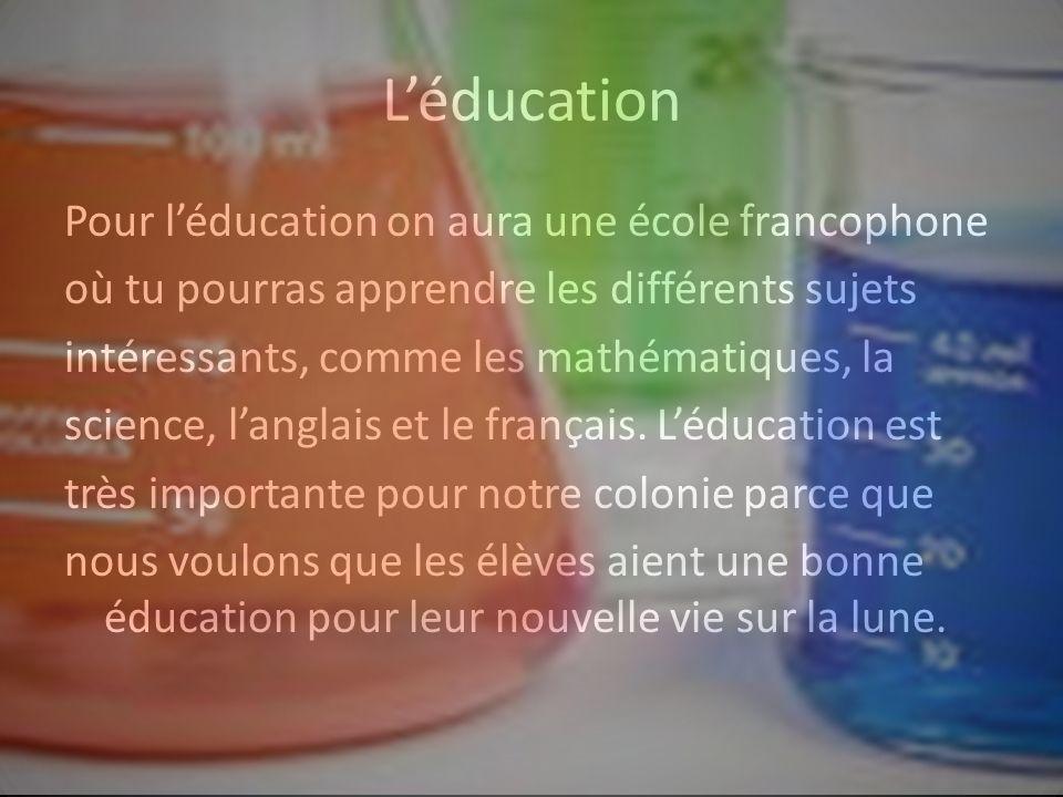 Léducation Pour léducation on aura une école francophone où tu pourras apprendre les différents sujets intéressants, comme les mathématiques, la science, langlais et le français.