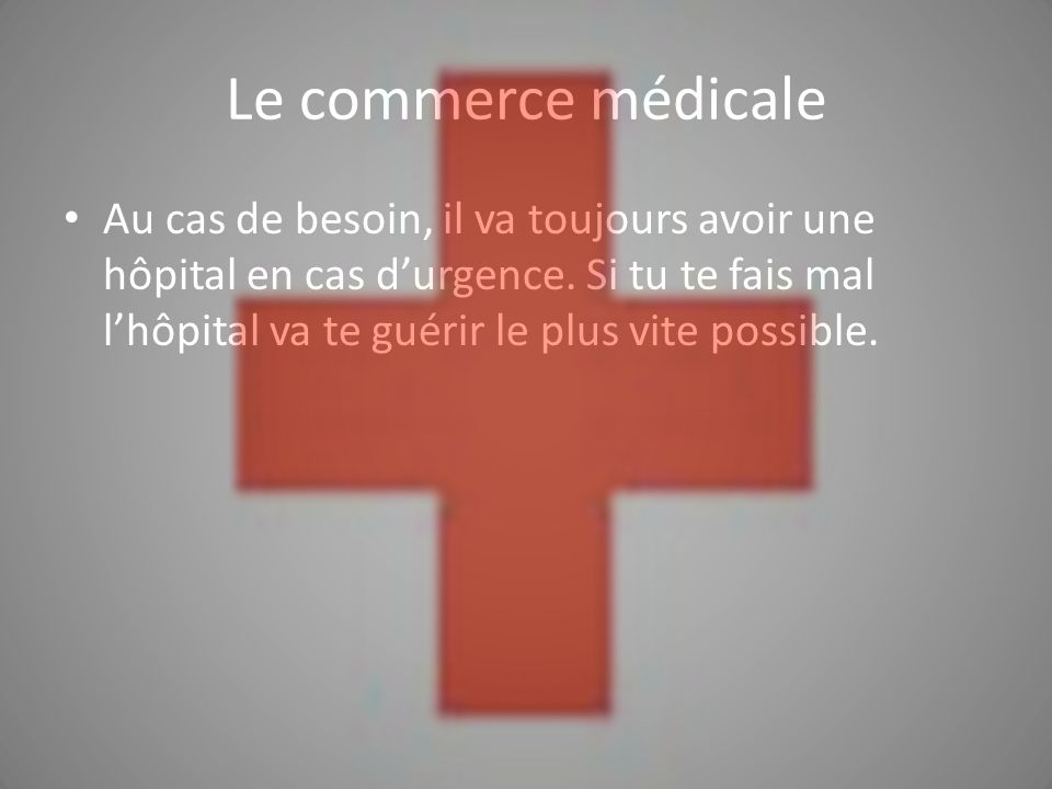 Le commerce médicale Au cas de besoin, il va toujours avoir une hôpital en cas durgence.