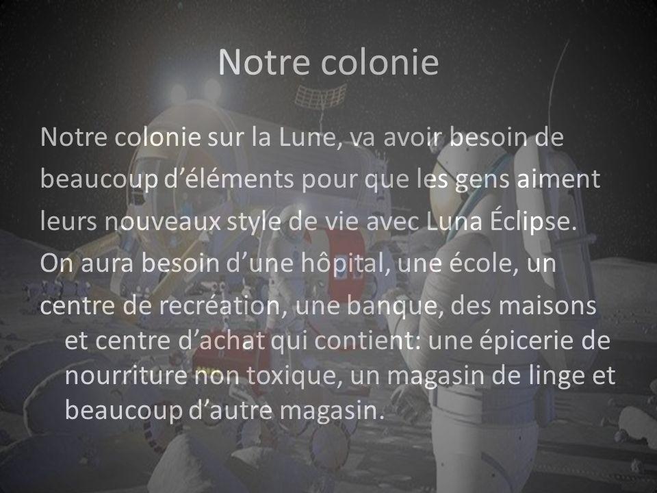 Notre colonie Notre colonie sur la Lune, va avoir besoin de beaucoup déléments pour que les gens aiment leurs nouveaux style de vie avec Luna Éclipse.