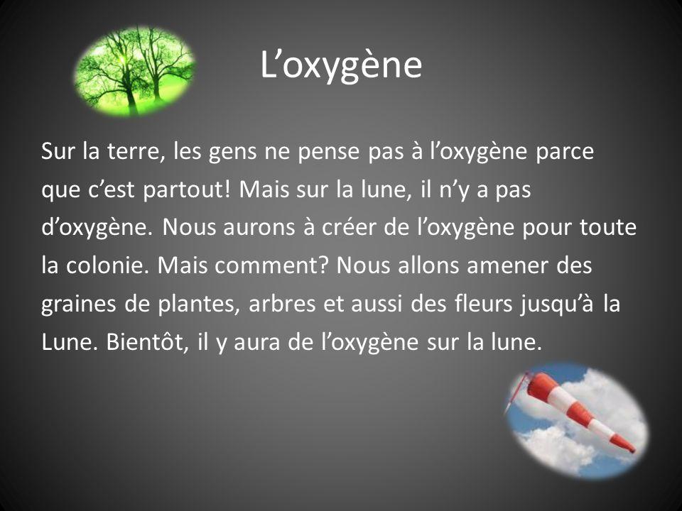 Loxygène Sur la terre, les gens ne pense pas à loxygène parce que cest partout.