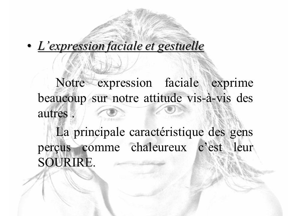 Lexpression faciale et gestuelleLexpression faciale et gestuelle Notre expression faciale exprime beaucoup sur notre attitude vis-à-vis des autres.