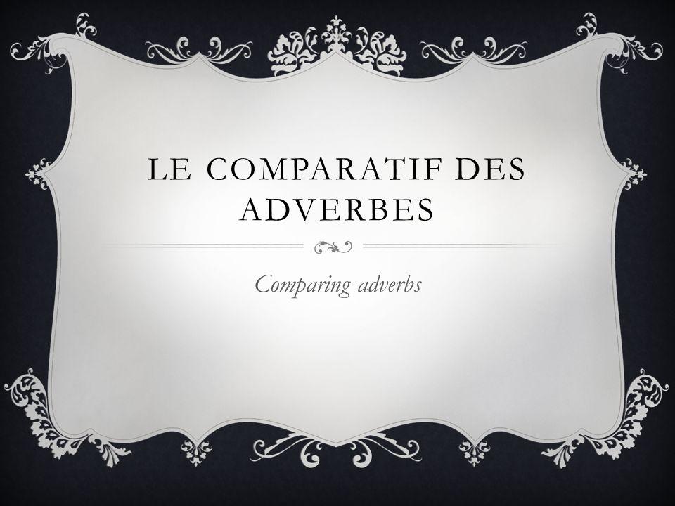 POUR COMPARER, IL FAUT: Sujet 1 + verbe +plus/moins/aussi + adverbe + que + sujet 2 Mario court plus vite que Nacho.