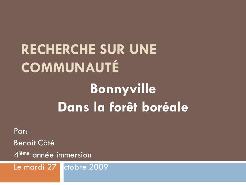 RECHERCHE SUR UNE COMMUNAUTÉ Par: Benoit Côté 4 ième année immersion Le mardi 27 octobre 2009 Bonnyville Dans la forêt boréale
