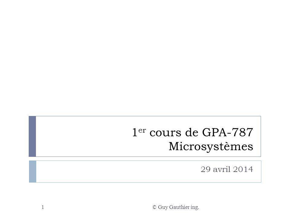 Présentation du plan de cours et du site WEB © Guy Gauthier ing.2 Plan de cours GPA787 – Microsystèmes Site du cours GPA787 – Microsystèmes