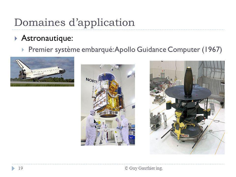 Domaines dapplication © Guy Gauthier ing.19 Astronautique: Premier système embarqué: Apollo Guidance Computer (1967)