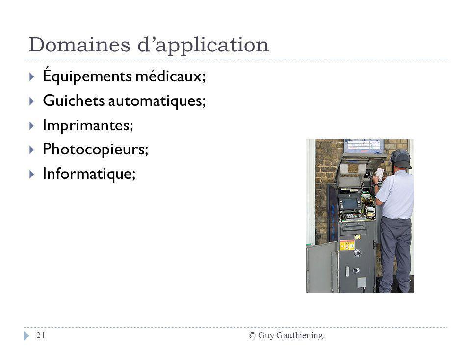 Domaines dapplication © Guy Gauthier ing.21 Équipements médicaux; Guichets automatiques; Imprimantes; Photocopieurs; Informatique;