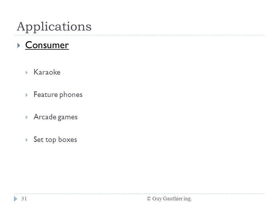 Applications © Guy Gauthier ing.31 Consumer Karaoke Feature phones Arcade games Set top boxes