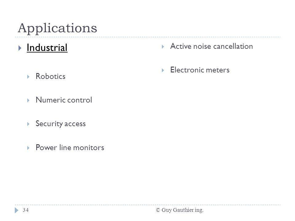 Applications © Guy Gauthier ing.34 Industrial Robotics Numeric control Security access Power line monitors Active noise cancellation Electronic meters