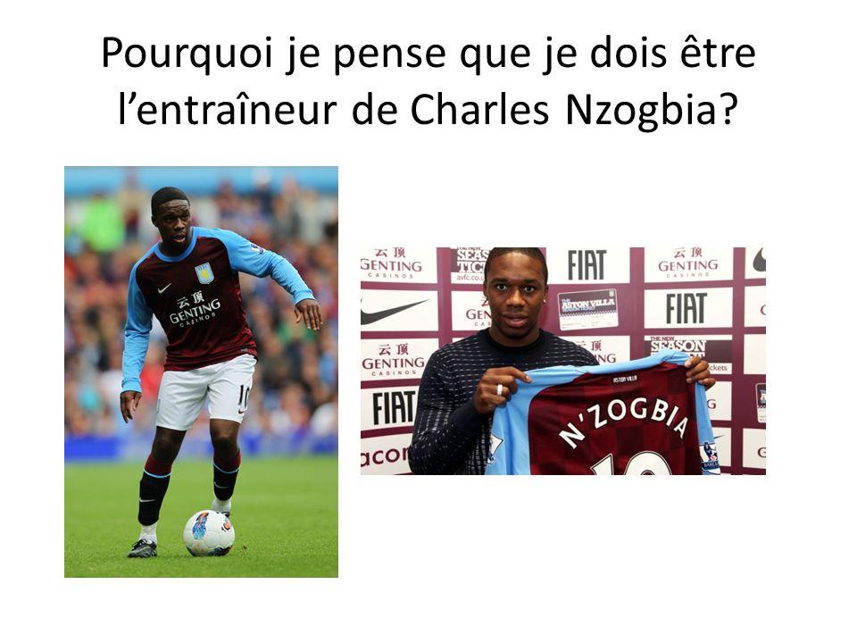 Pourquoi je pense que je dois être lentraîneur de Charles Nzogbia?