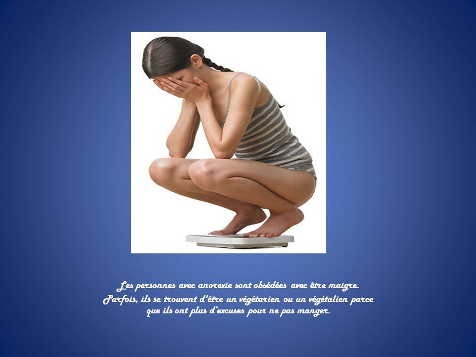 Les personnes avec anorexie sont obsédées avec être maigre. Parfois, ils se trouvent d'être un végétarien ou un végétalien parce que ils ont plus dexc