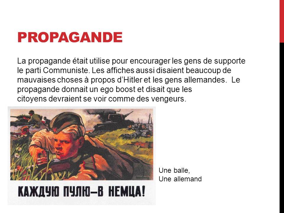 PROPAGANDE La propagande était utilise pour encourager les gens de supporte le parti Communiste.
