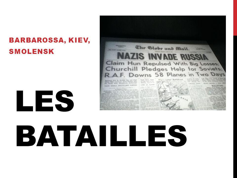 LES BATAILLES BARBAROSSA, KIEV, SMOLENSK