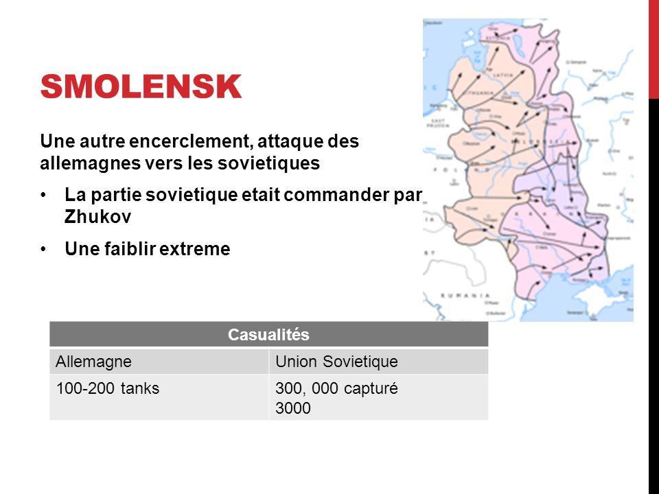 SMOLENSK Une autre encerclement, attaque des allemagnes vers les sovietiques La partie sovietique etait commander par Zhukov Une faiblir extreme Casualités AllemagneUnion Sovietique 100-200 tanks300, 000 capturé 3000