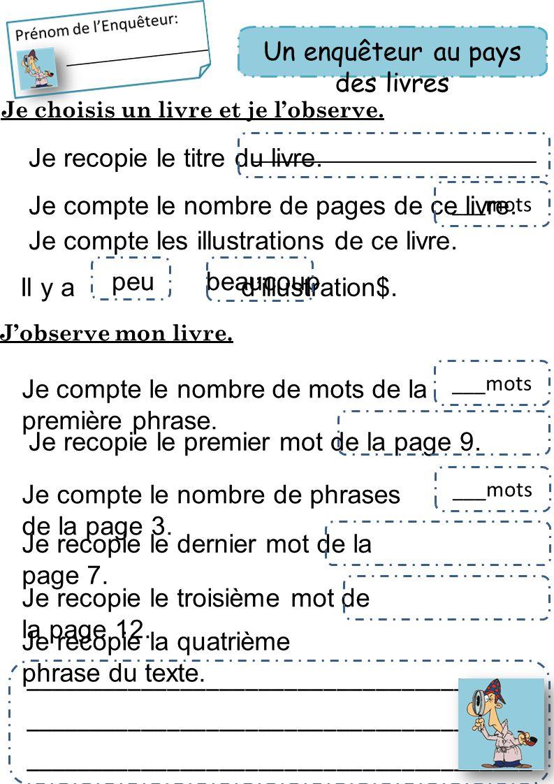 Je choisis un livre et je lobserve. Je compte le nombre de phrases de la page 3. Je recopie le dernier mot de la page 7. Je recopie la quatrième phras
