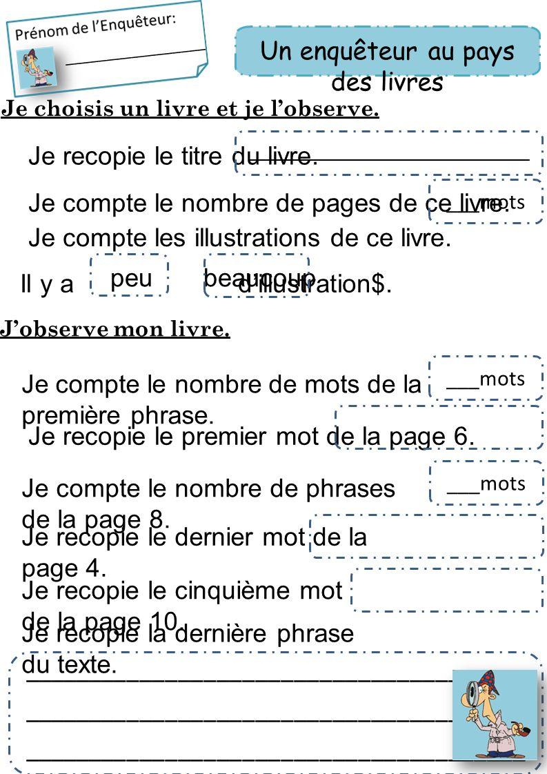 Je choisis un livre et je lobserve. Je compte le nombre de phrases de la page 8. Je recopie le dernier mot de la page 4. Je recopie la dernière phrase