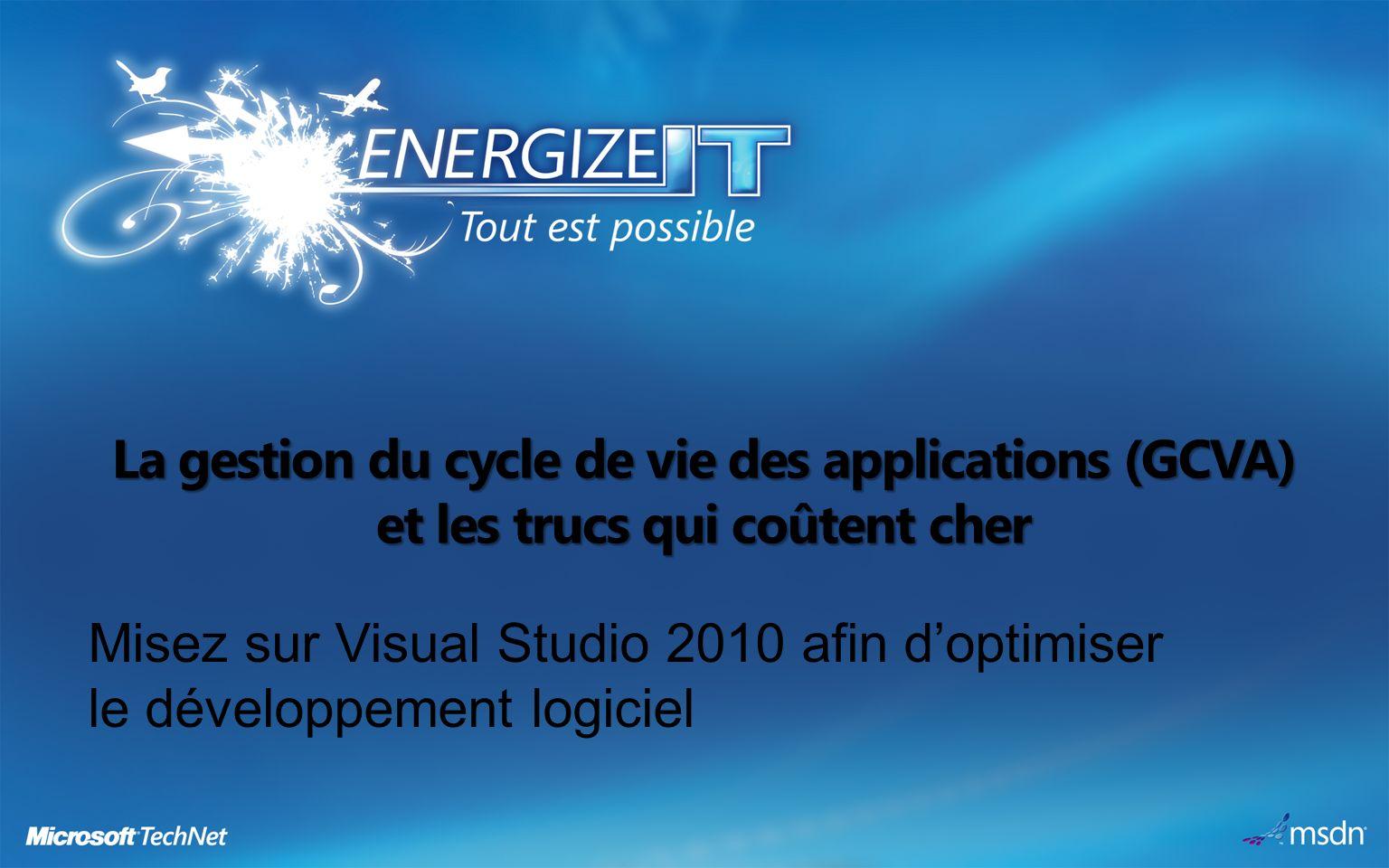 La gestion du cycle de vie des applications (GCVA) et les trucs qui coûtent cher Misez sur Visual Studio 2010 afin doptimiser le développement logiciel