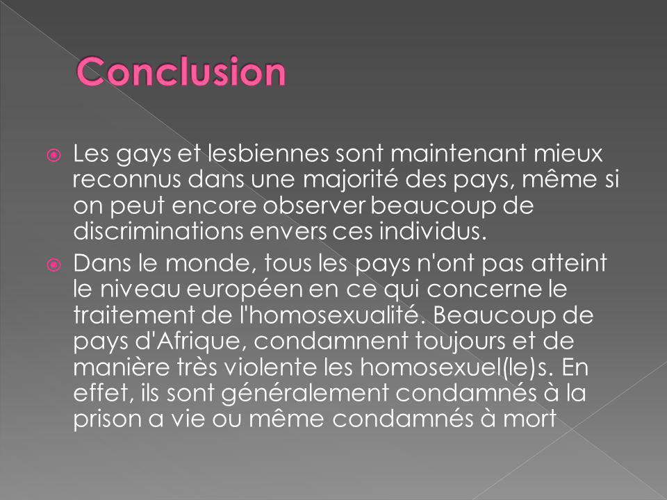 Les gays et lesbiennes sont maintenant mieux reconnus dans une majorité des pays, même si on peut encore observer beaucoup de discriminations envers ces individus.