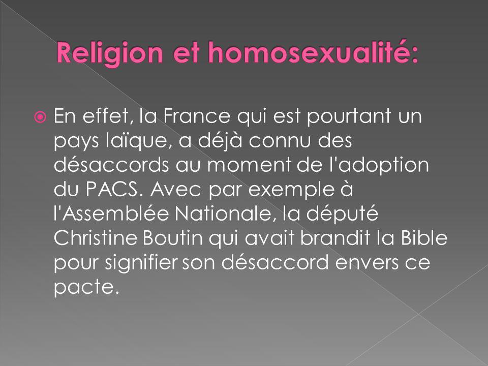 En effet, la France qui est pourtant un pays laïque, a déjà connu des désaccords au moment de l adoption du PACS.