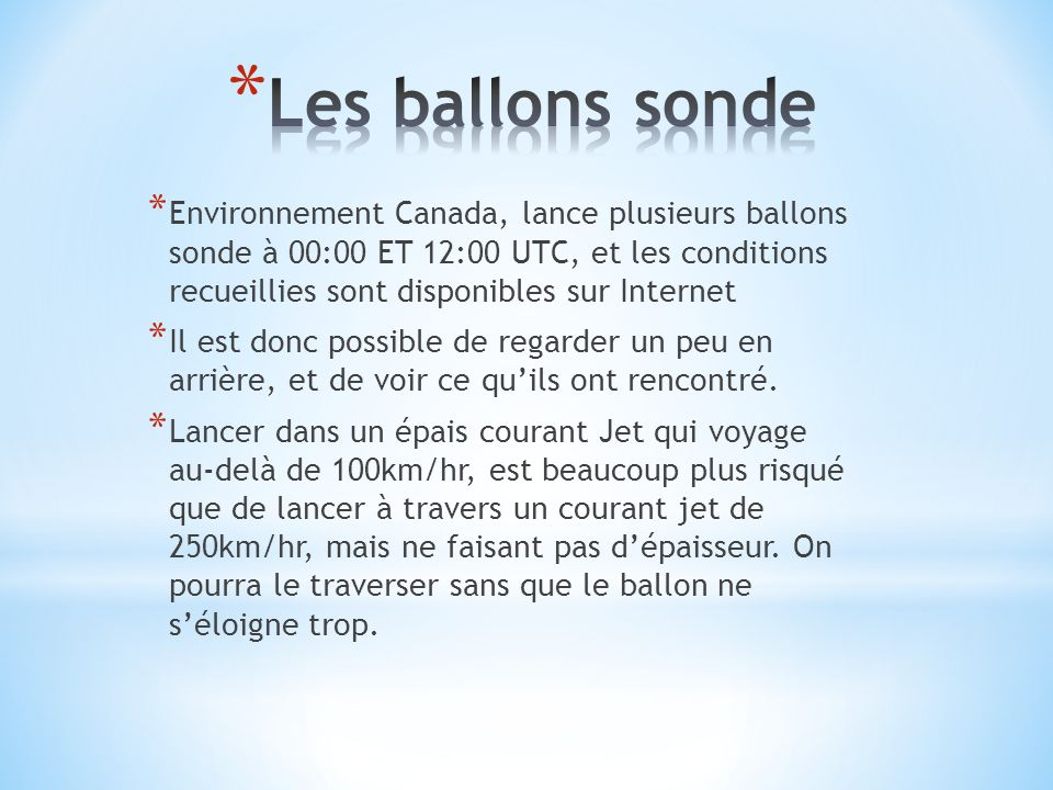 * Environnement Canada, lance plusieurs ballons sonde à 00:00 ET 12:00 UTC, et les conditions recueillies sont disponibles sur Internet * Il est donc