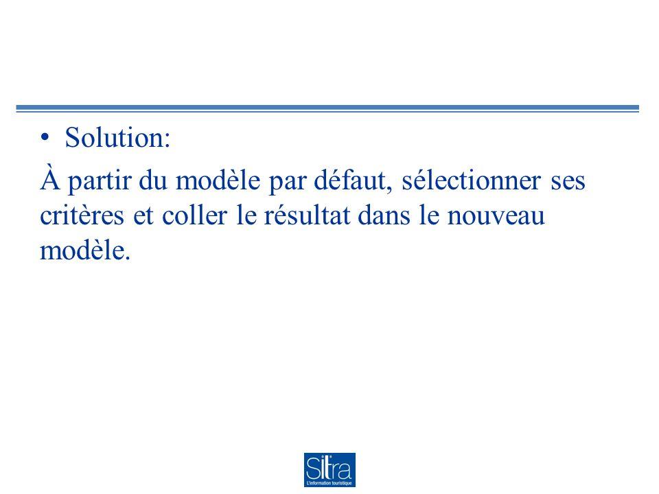 Solution: À partir du modèle par défaut, sélectionner ses critères et coller le résultat dans le nouveau modèle.
