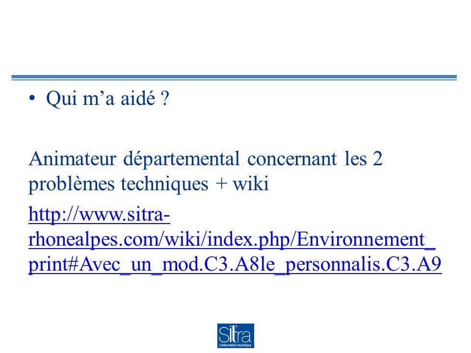 Qui ma aidé ? Animateur départemental concernant les 2 problèmes techniques + wiki http://www.sitra- rhonealpes.com/wiki/index.php/Environnement_ prin
