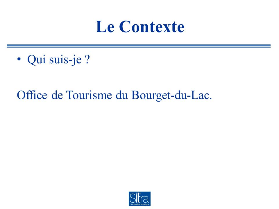 Le Contexte Qui suis-je ? Office de Tourisme du Bourget-du-Lac.