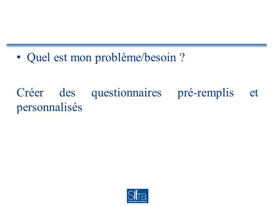 Quel est mon problème/besoin ? Créer des questionnaires pré-remplis et personnalisés