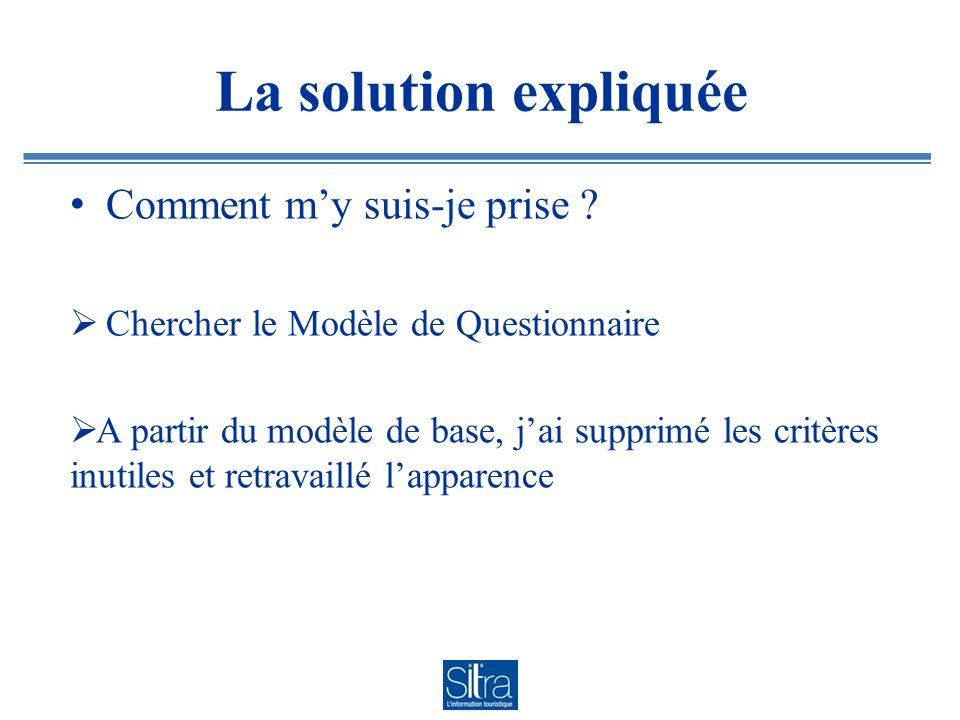 La solution expliquée Comment my suis-je prise ? Chercher le Modèle de Questionnaire A partir du modèle de base, jai supprimé les critères inutiles et