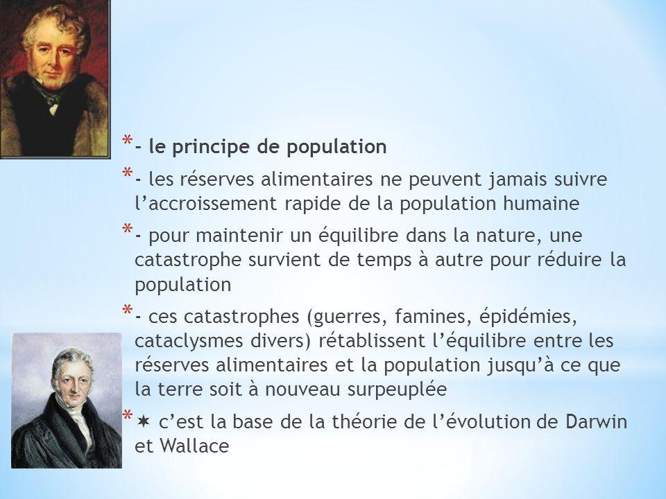 * - le principe de population * - les réserves alimentaires ne peuvent jamais suivre laccroissement rapide de la population humaine * - pour maintenir