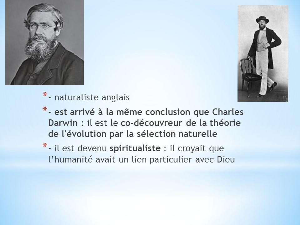 * - naturaliste anglais * - est arrivé à la même conclusion que Charles Darwin : il est le co-découvreur de la théorie de l'évolution par la sélection
